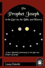 The Prophet Joseph in the Quran, the Bible and History - Louay Fatoohi