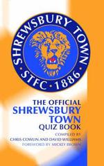 The Official Shrewsbury Town Quiz Book - Chris Cowlin