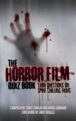 The Horror Film Quiz Book : 1,000 Questions on Spine Chilling Films - Chris Cowlin