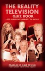 The Reality Television Quiz Book : 1,000 Questions on Reality TV Shows - Chris Cowlin