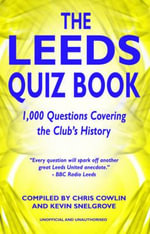 The Leeds Quiz Book : 1,000 Questions Covering the Clubs History - Chris Cowlin
