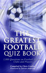 The Greatest Football Quiz Book : 1,000 Questions on Football History, Clubs and Players - Chris Cowlin