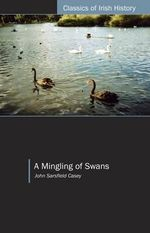A Mingling of Swans : A Cork Fenian and Friends 'visit' Australia - John Sarsfield Casey