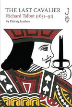 The Last Cavalier : Richard Talbot (1631-91) - Padraig Lenihan