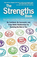 The Strengths Book : Be Confident, Be Successful, and Enjoy Better Relationships by Realising the Best of You - Alex Linley