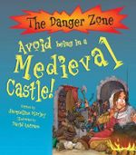 Avoid Being in a Medieval Castle! : The Danger Zone - Jacqueline Morley