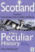 Scotland, a Very Peculiar History - Volume 1 : A Very Peculiar History - Fiona MacDonald