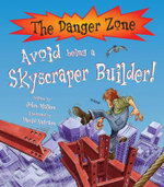 Avoid Being Skyscraper Builder : The Danger Zone Series - John Malam