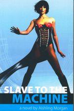 Slave to the Machine - Aishling Morgan
