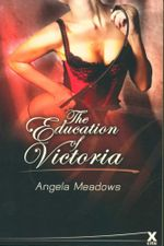 The Education of Victoria : Erotic Reads Ser. - Angela Meadows