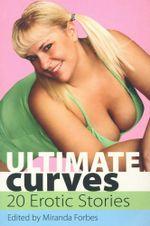 Ultimate Curves : Twenty Rubenesque Erotic Stories