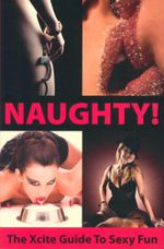 Naughty! : The Xcite Guide to Sexy Fun - Aishling Morgan