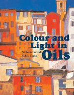 Colour and Light in Oils - Nicholas Verrall