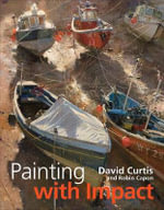 Painting with Impact : Make Your Paintings Stand Out Through Composition and Tone - David Curtis