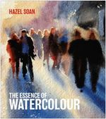The Essence of Watercolour - Hazel Soan