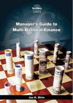 Manager's Guide to Multi National Finance - Dr. Jae K. Shim