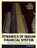 Dynamics of the Indian Financial System : Markets, Institutions and Services - Preeti Singh