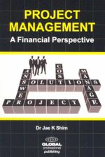 Project Management : A Financial Perspective - Dr. Jae K. Shim