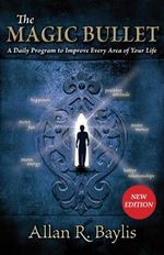 The Magic Bullet : A Daily Program to Improve Every Area of Your Life - Allan R. Baylis