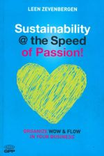 Sustainability @ the Speed of Passion : Organize Wow and Flow in Your Business - Leen Zevenbergen