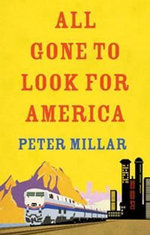 All Gone to Look for America : Riding the Iron Horse Across a Continent (And Back) - Peter Millar