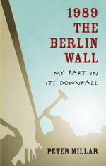 1989 the Berlin Wall : My Part in Its Downfall - Peter Millar