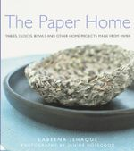 The Paper Home : Tables, Clocks, Bowls and Other Home Projects Made from Paper - Labeena Ishaque