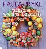 Wreathes and Bouquets : Floral Ideas for Decorating and Entertaining - Paula Pryke