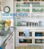 Storage Style : Pretty and Practical Ways to Organise Your Home - Lesley Porcelli