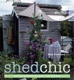 Shed Chic : Outdoor Buildings for Work, Rest and Play - Sally Coulthard