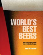World's Best Beers : 1000 Unmissable Brews from Portland to Prague - Ben McFarland
