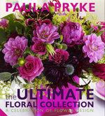 The Ultimate Floral Collection : A Celebration of Flower Design - Paula Pryke