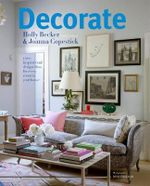 Decorate : 1000 Professional Design Ideas for Every Room in the House - Holly Becker
