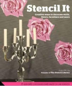 Stencil It : Creative ways to decorate walls, floors, furniture and more - Helen Morris