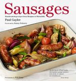 Sausages : Mouthwatering Recipes from Merguez to Mortadella - Paul Gayler