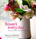 Flowers Every Day : Creative Ideas for Simple, Modern Flowers for Your Home - Paula Pryke