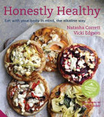 Honestly Healthy : Eat with Your Body in Mind, the Alkaline Way - Natasha Corrett
