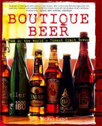 Boutique Beer : 500 of the World's Finest Craft Brews - Ben McFarland