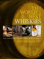 World's Best Whiskies : 750 Unmissable Drams from Tain to Tokyo - Dominic Roskrow
