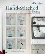 The Handstitched Home : Projects and Inspiration for Creating Embroidered Textiles for the Home - Caroline Zoob