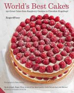 World's Best Cakes : 250 Great Cakes from Raspberry Genoise to Chocolate Kugelhopf - Roger Pizey