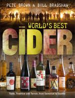 World's Best Cider : Taste, Tradition and Terroir, from Somerset to Seattle - Pete Brown