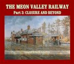 The Meon Valley Railway: Part 3 : Closure and Beyond - Kevin  Robertson