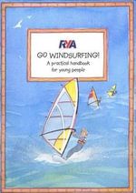 RYA Go Windsurfing! : Why Boats Float, How They Sail, and Other Mysterie... - Claudia Myatt