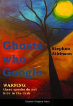 Ghosts Who Google - Stephen Atkinson