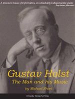 Gustav Holst : The Man and His Music - Michael Short