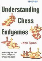 Understanding Chess Endgames - John Nunn