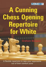 A Cunning Chess Opening Repertoire for White - Graham Burgess