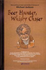 Beer Hunter, Whisky Chaser : New writing on beer and whisky in honour of Michael Jackson. - Ian Buxton