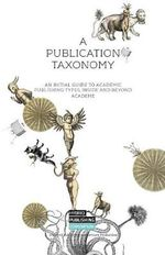 A Publication Taxonomy : An Initial Guide to Academic Publishing Types, Inside and Beyond Academe - Simon Worthington